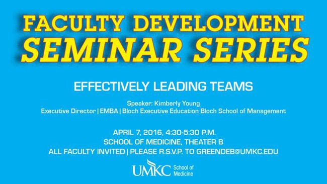 Faculty Development Seminar Series: Effectively Leading Teams @ UMKC School of Medicine - Theater B | Kansas City | Missouri | United States