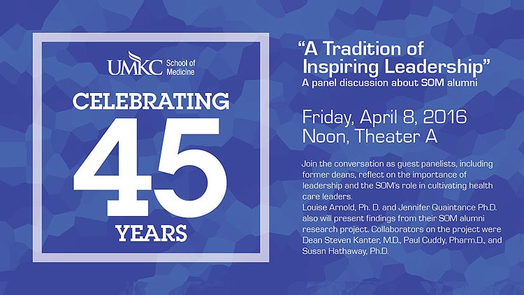 A Tradition of Inspiring Leadership - A panel discussion about SOM alumni @ UMKC School of Medicine, Theater A | Kansas City | Missouri | United States