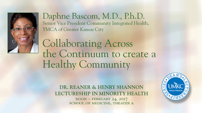 Dr. Reaner & Mr. Henry Shannon Lectureship in Minority Health 2017 - Dr. Daphne Bascom @ UMKC School of Medicine, Theater A | Kansas City | Missouri | United States