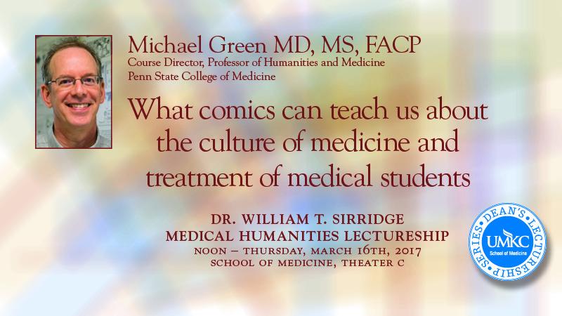 William T. Sirridge, M.D., Medical Humanities Lectureship 2017 @ UMKC School of Medicine, Theater C | Kansas City | Missouri | United States