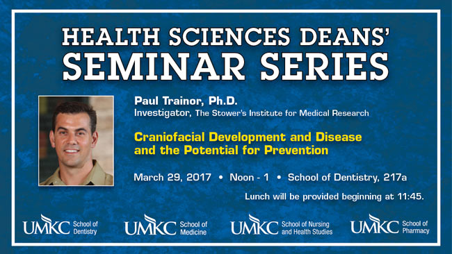 Health Sciences Deans' Seminar Series: Paul Trainor, Ph.D. @ School of Dentistry, Rm. 217A