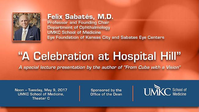 A Celebration at Hospital Hill - Dr. Felix Sabates, M.D. @ UMKC School of Medicine, Theater C | Kansas City | Missouri | United States